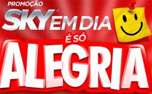 WWW.SKY.COM.BR/ALEGRIA - PROMOÇÃO SKY EM DIA É SÓ ALEGRIA